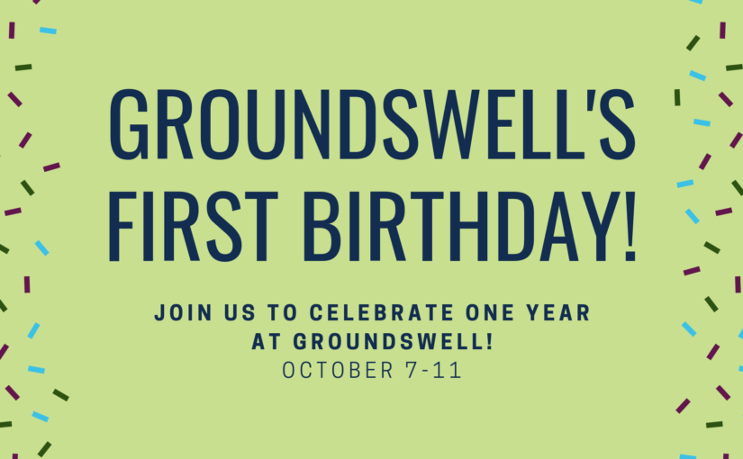 Groundswell's First Birthday!